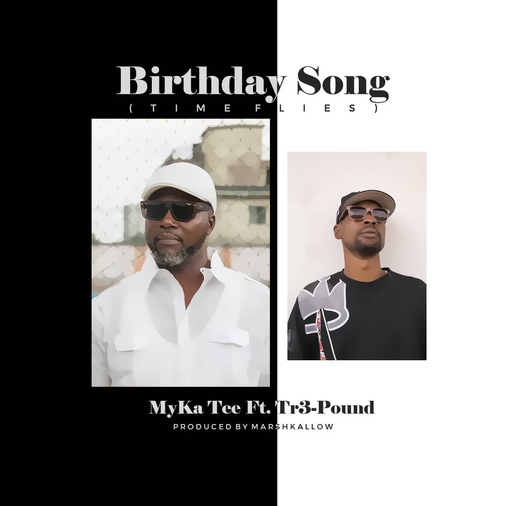 Myka Tee ft. Tr3 Pound – Birthday Song (Time Flies)