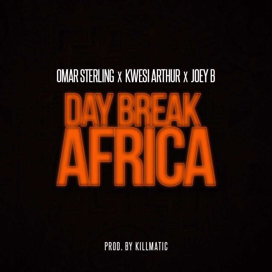 Omar Sterling ft Kwesi Arthur & Joey B – Day Break Africa (Prod. Killmatic)