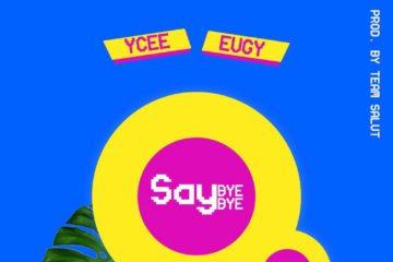 Ycee ft. Eugy – Say Bye Bye