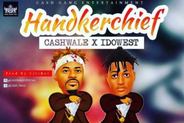 VIDEO: Cashwale ft Idowest – Handkerchief