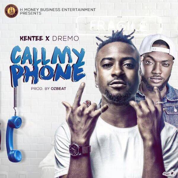 VIDEO/AUDIO: Kentee – Call my phone Ft. Dremo