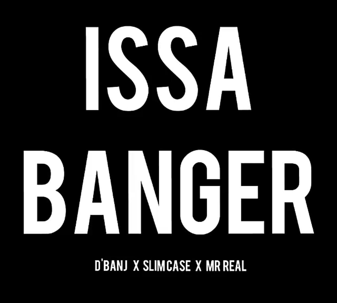 D'banj – Issa Banger feat. Slimcase & Mr Real
