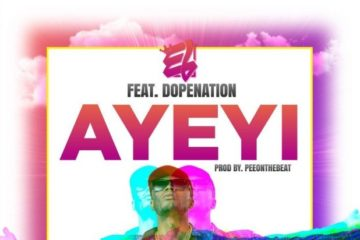 E.L – Ayeyi (Praise) ft Dope Nation