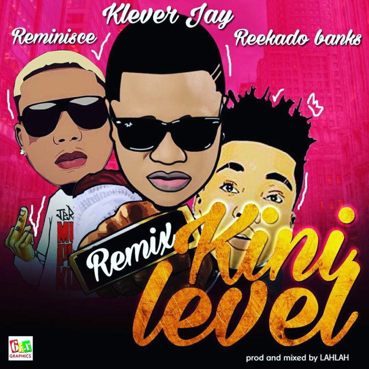 Klever Jay ft. Reekado Banks x Reminisce - Kini Level (Remix)