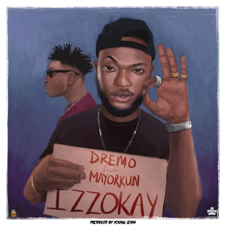 Dremo ft. Mayorkun - Izzokay (prod. Young Jonn)