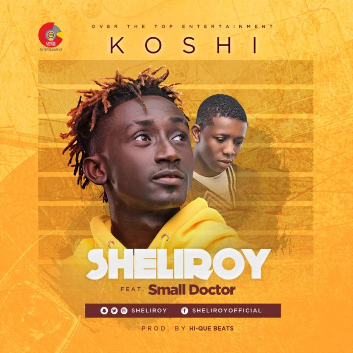 DOWNLOAD VIDEO: Sheliroy ft. Small Doctor – Koshi