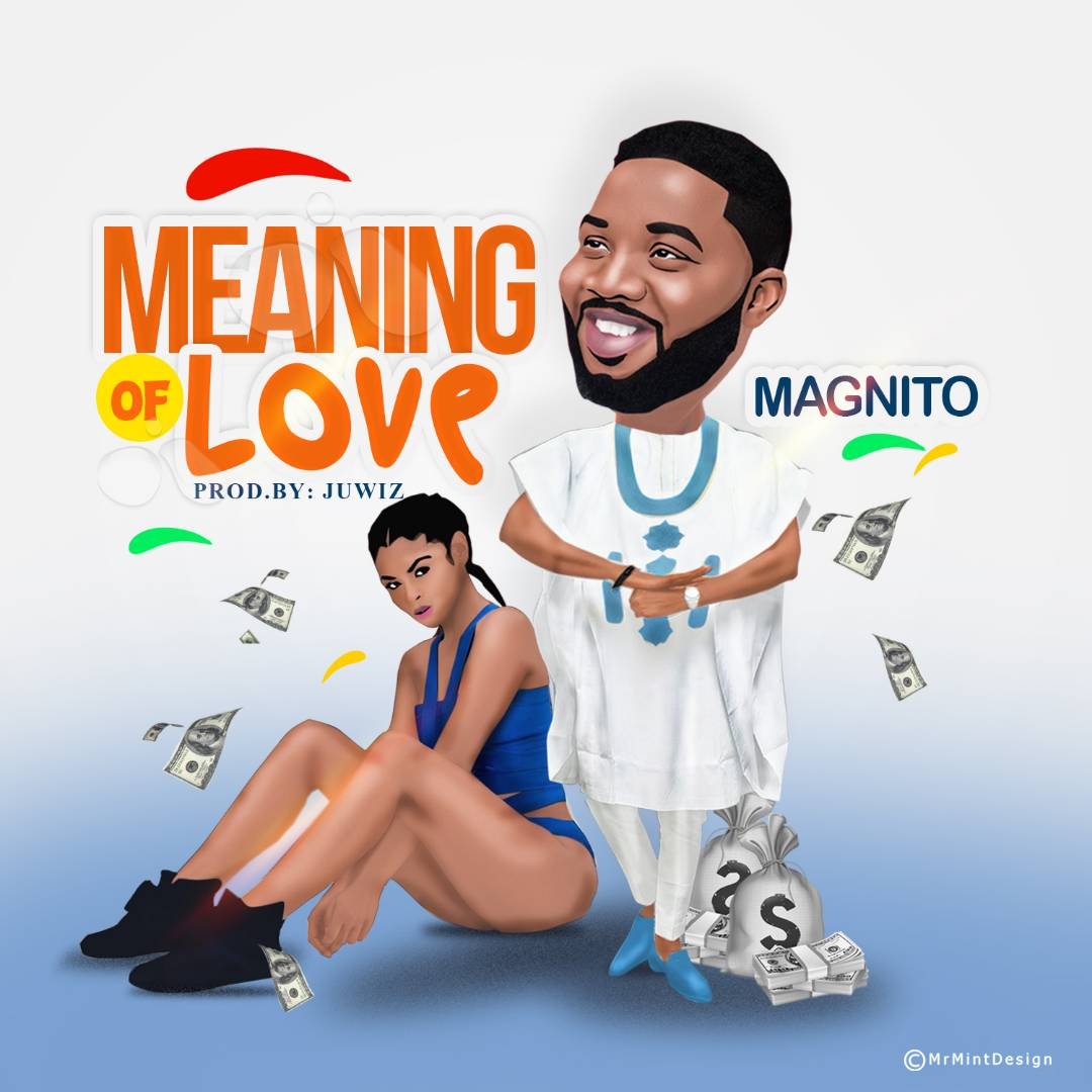 Magnito - Meaning Of Love (Prod. by Ju Wiz)