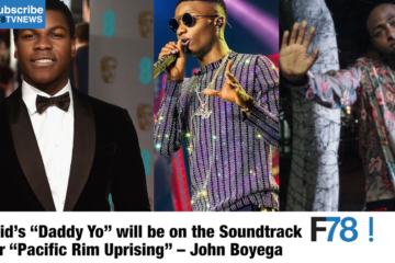F78 WEEKLY NEWS: Wizkid's Daddy Yo Will Be On The Soundtrack For Pacific Rim Uprising-John Boyega + More