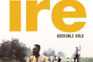 VIDEO: Adekunle Gold – Ire
