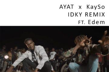 AYAT x Kayso – IDKY (Remix) ft Edem (Prod. Kayso)