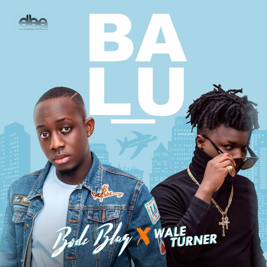 Bode Blaq – Balu ft. Wale Turner + Owanle ft. DJ More