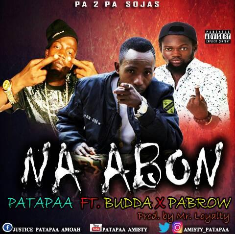 DOWNLOAD NEW MUSIC: Patapaa – Na Abon ft Budda x Pabrow