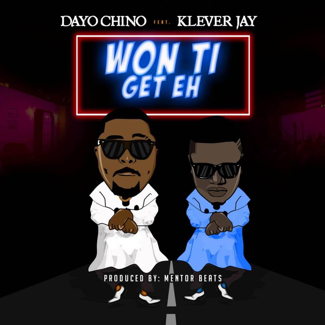 Dayo Chino x Klever Jay – Won Ti Get Eh