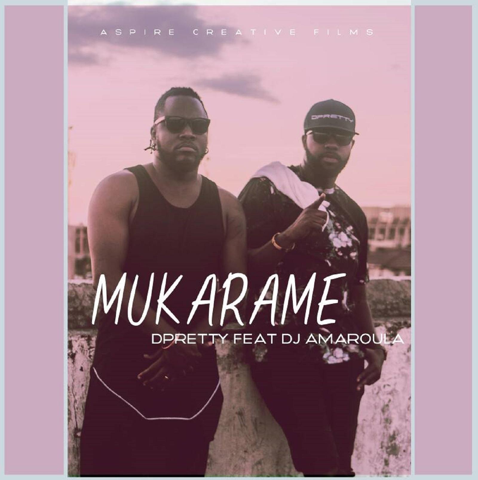 DPretty x Dj Amaroula – Mukarame