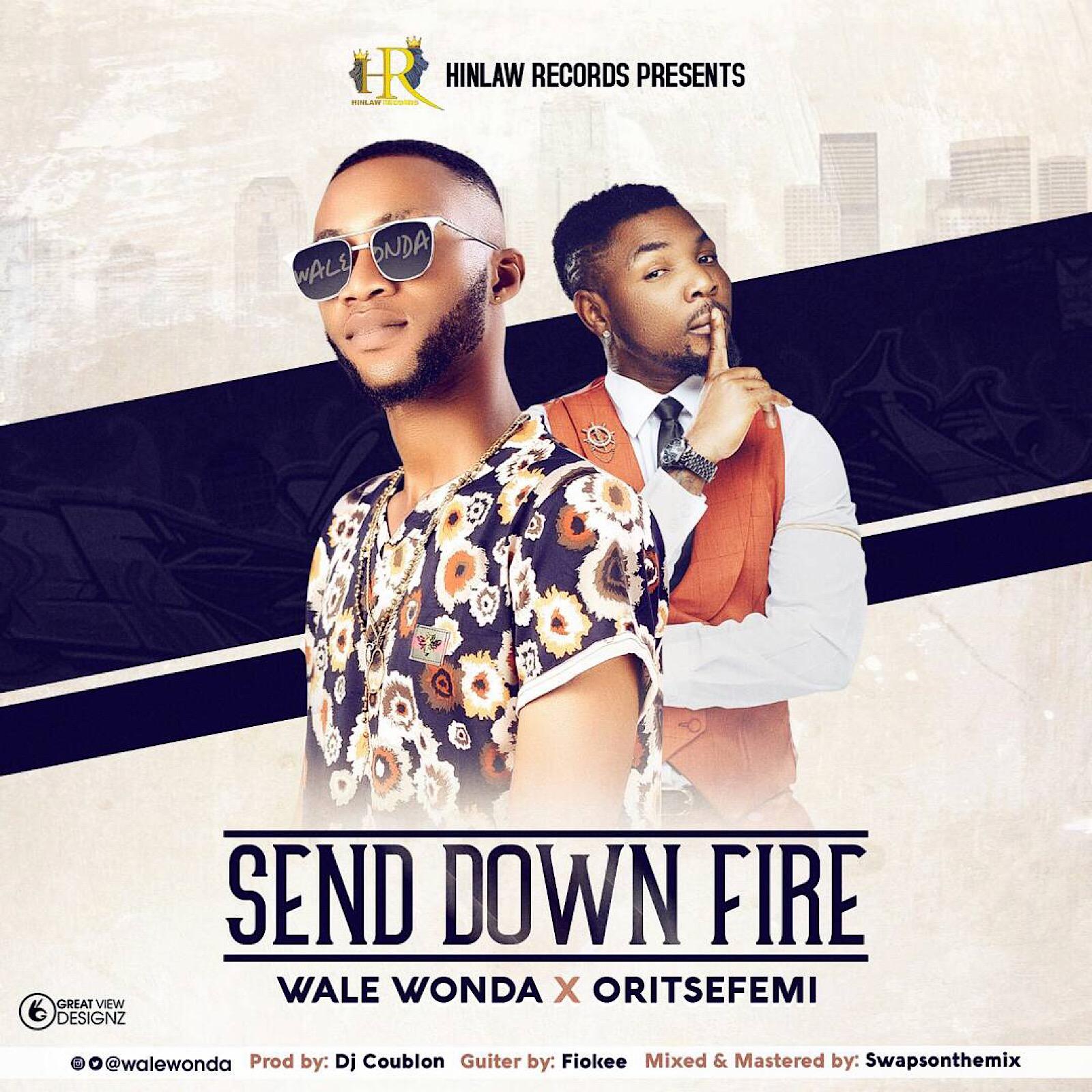 Wale Wonda ft. Oritsefemi – Send Down Fire
