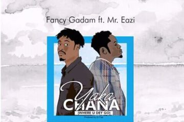 Fancy Gadam – Yaka Chana (Where U Dey Go) ft Mr Eazi
