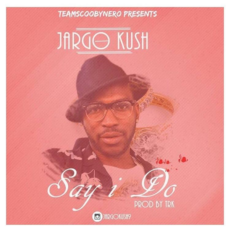 VIDEO: Jargo Kush – Say I Do