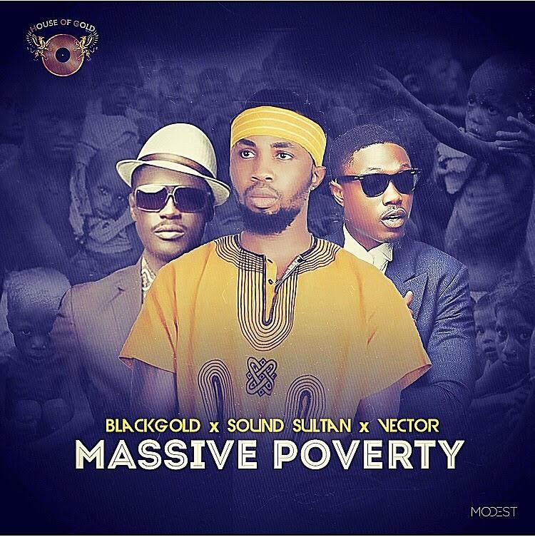 BlackGold Ft Vector & Sound Sultan – Massive Poverty