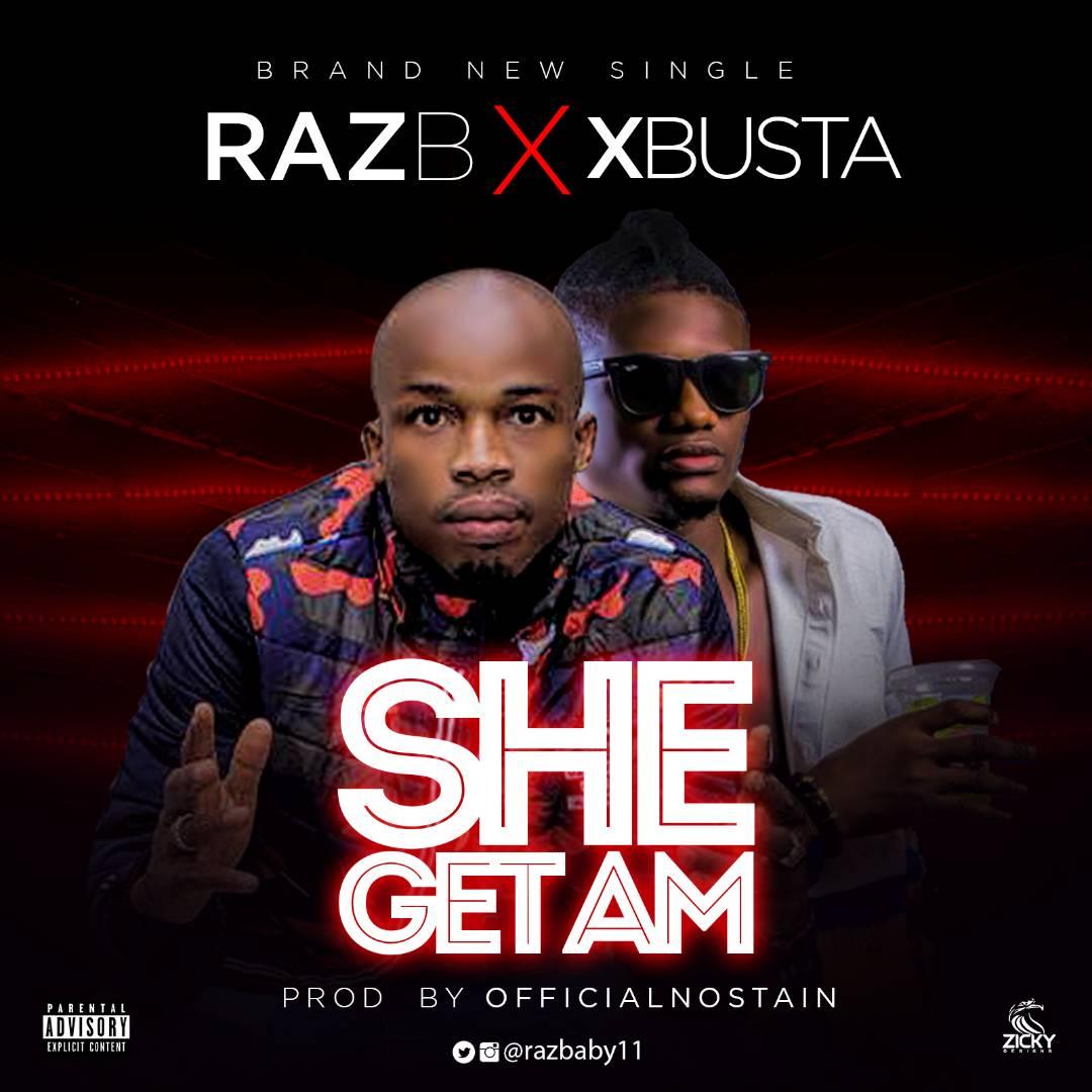 RAZB ft. Xbusta – She Get Am