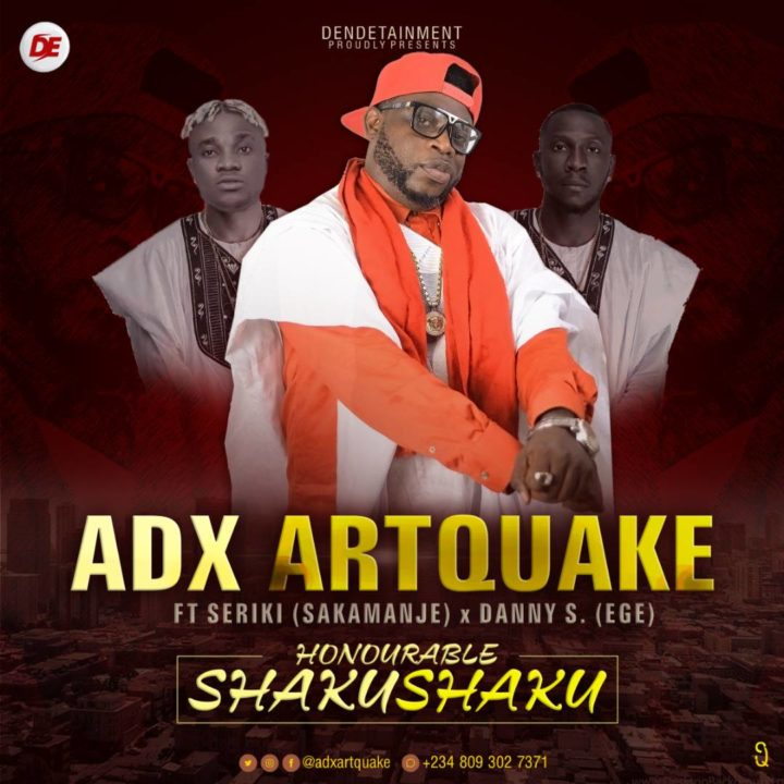 Adx Artquake - Honorable Shaku Shaku ft. Seriki x Danny S