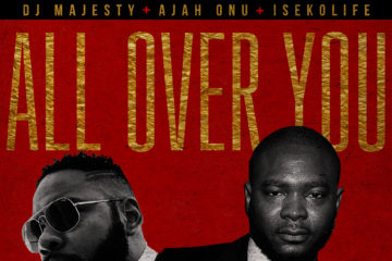 DJ Majesty x Ajah Onu – All Over You
