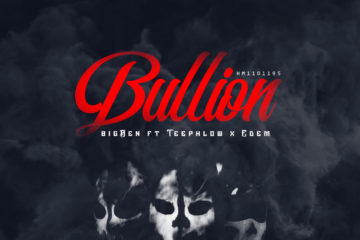 bigBen ft. Teephlow & Edem – Bullion