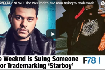 F78 WEEKLY NEWS: The Weeknd To Sue Man Trying To Trademark 'Starboy', Skepta, Conor McGregor + More