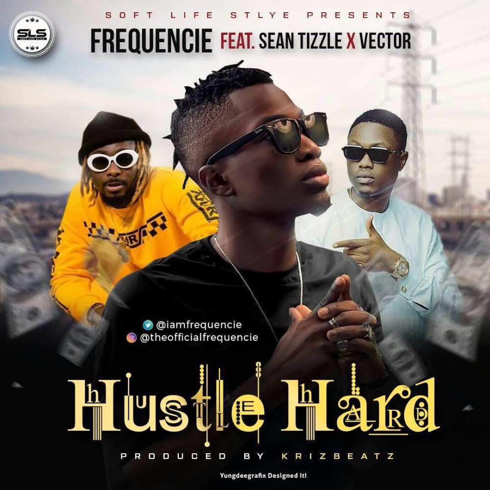 Frequencie – Hustle Hard ft Sean Tizzle & Vector (prod by Krizbeatz)