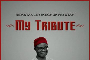 Rev. Stanley Ikechukwu Utah – My Tribute (EP)