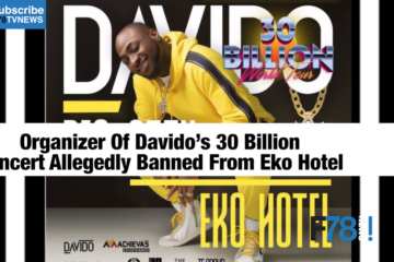 F78 Weekly News: Organizer of Davido's 30 Billion Concert Allegedly Banned From Eko Hotel, Simi, Kanye West + More