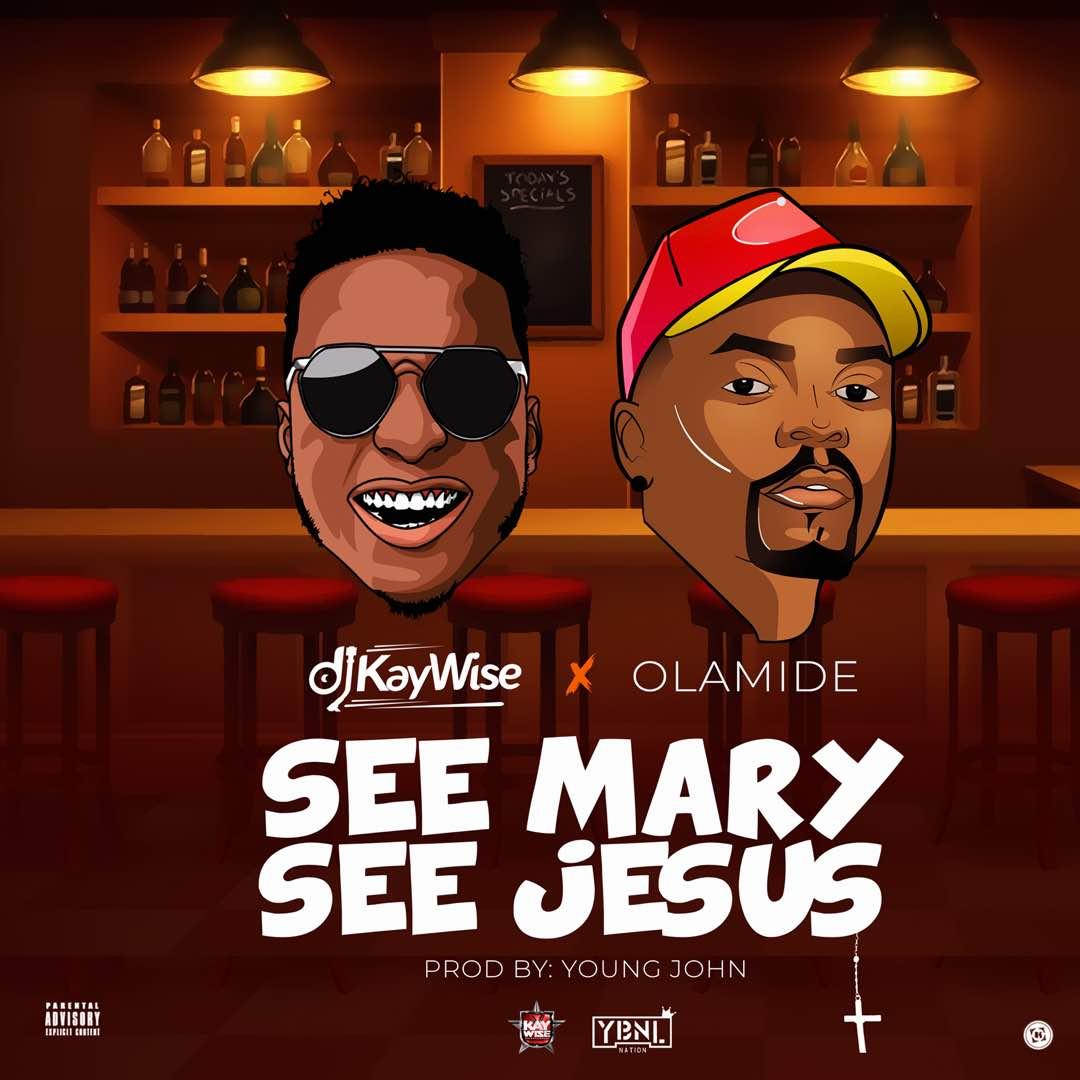 DJ Kaywise X Olamide - See Mary See Jesus