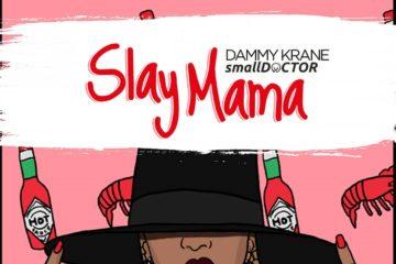 Dammy Krane ft. Small Doctor – Slay Mama (Prod. by Dicey)