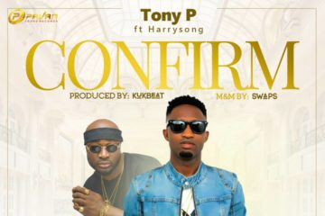 VIDEO: Tony P ft. Harrysong – Confirm