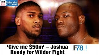 "F78 WEEKLY NEWS: ""Give Me $50m"" – Joshua Ready For Wilder Fight, Moesha Dating Married Men"