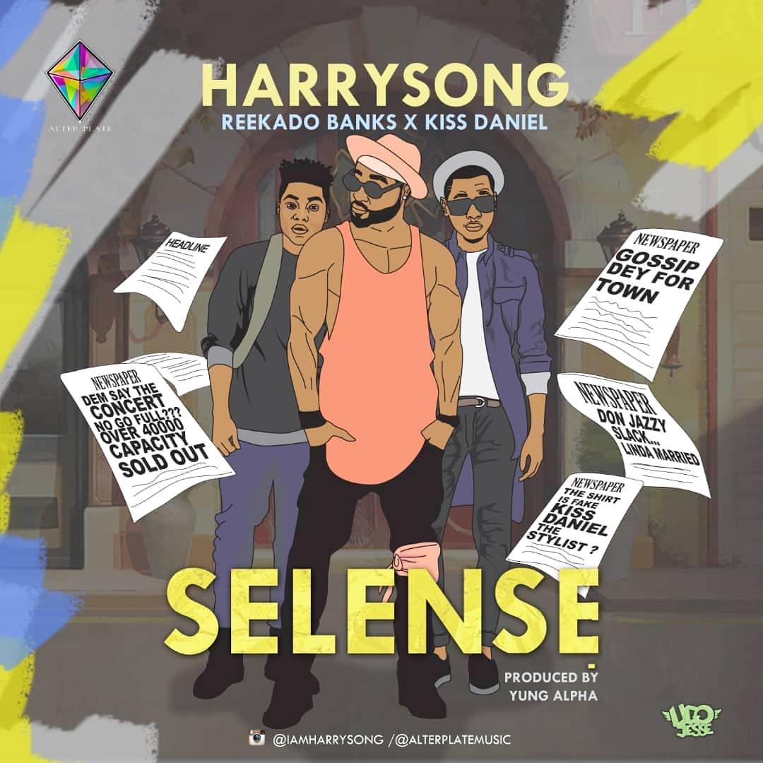 Harrysong ft. Kiss Daniel X Reekado Banks - Selense