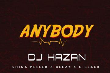 DJ Hazan ft. Shina Peller, Beezy & C Black – Anybody