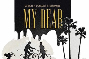 PREMIERE: DJ Big N – My Dear ft. Don Jazzy x Kiss Daniel