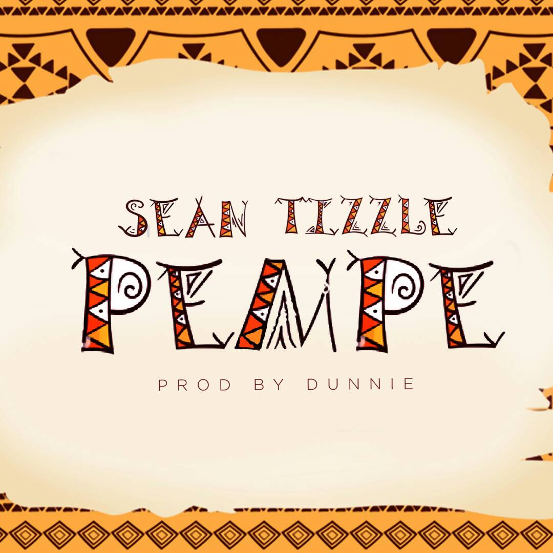 Sean Tizzle - Pempe (Prod. By Dunnie)