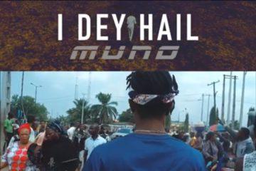 VIDEO: Muno – I Dey Hail