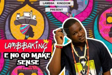 Lambba King – E No Go Make Sense