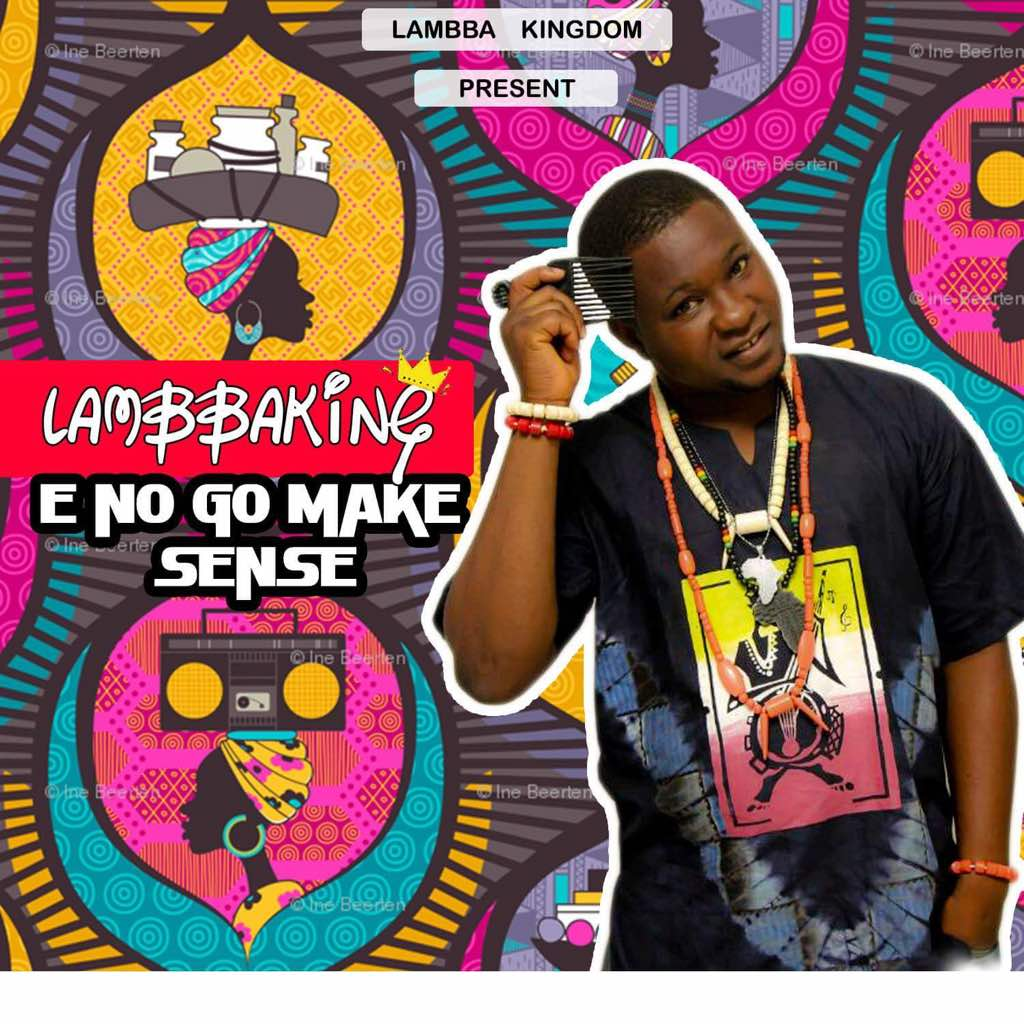 Lambba King – E No Go Make Sense