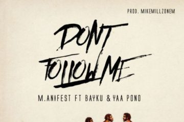 M.anifest – Don't Follow Me ft. Bayku & Yaa Pono