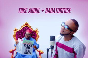Mike Abdul Ft. Babatunmise – Dem No Be God