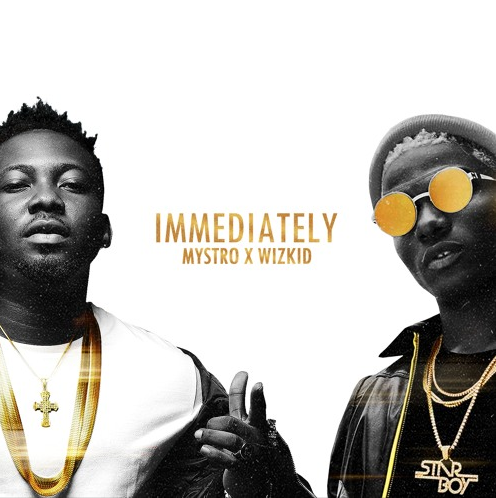Mystro X Wizkid - Immediately