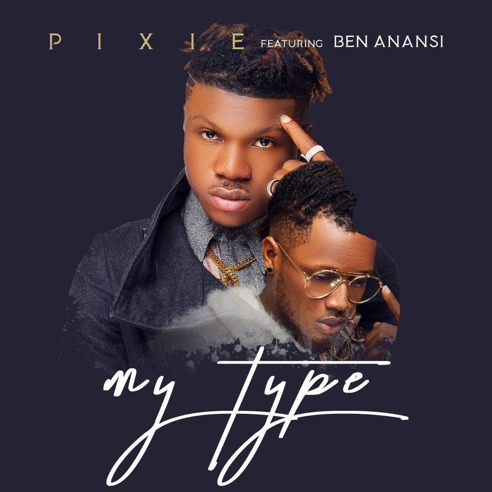Pixie Ft. Ben Anansi – My Type