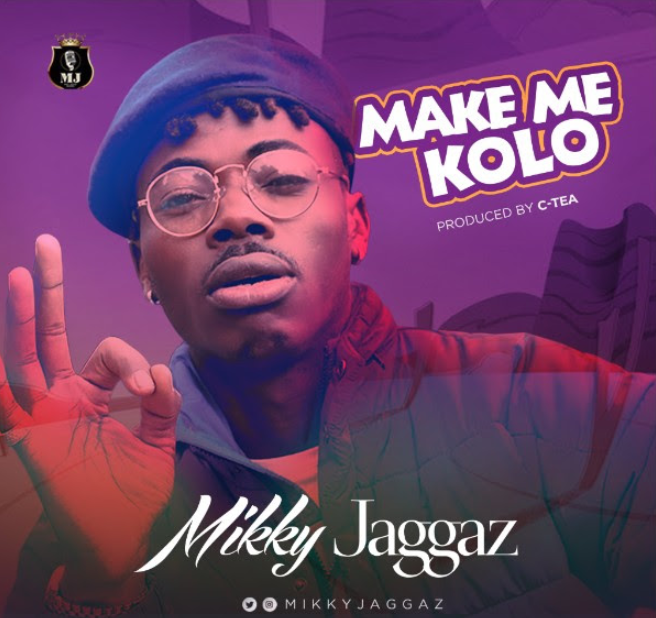 Mikky Jaggaz – Make Me Kolo (Prod. C-Tea Beat)