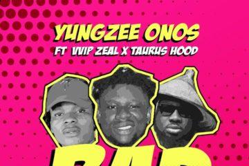 Yungzee Onos – BAD FT. VVIP Zeal x Taurushood