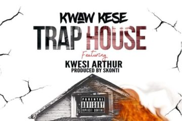 Kwaw Kese – Trap House ft. Kwesi Arthur