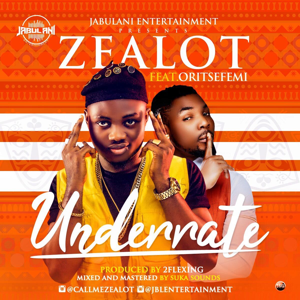 Zealot Ft. Oritsefemi – Underrate