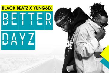 VIDEO: Black Beatz ft. Yung6ix – Better Dayz